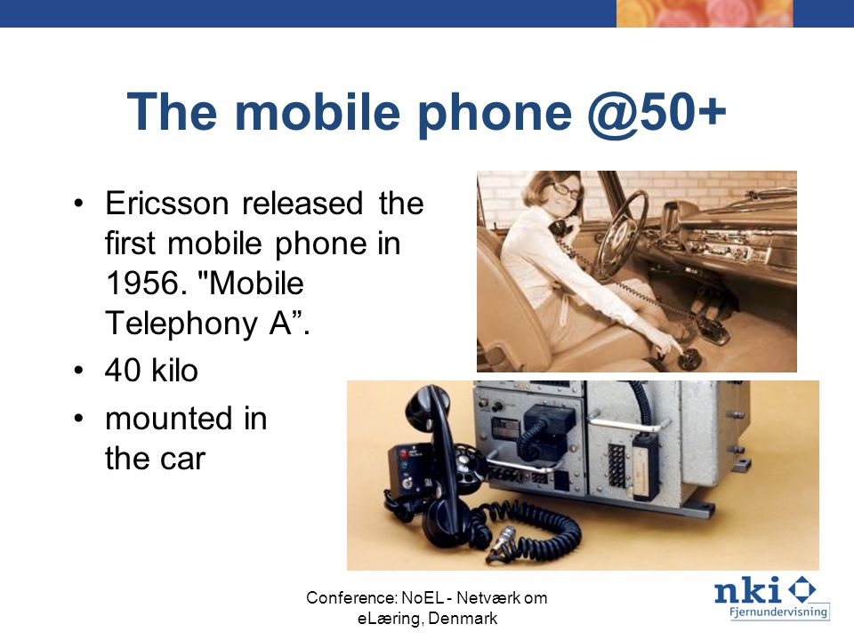 The mobile phone @50+ Ericsson released the first mobile phone in 1956.