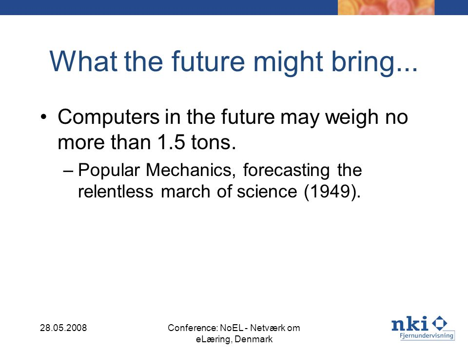 What the future might bring... Computers in the future may weigh no more than 1.5 tons.