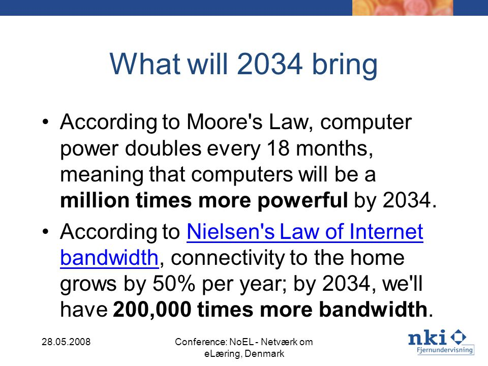 What will 2034 bring According to Moore's Law, computer power doubles every 18 months, meaning that computers will be a million times more powerful by
