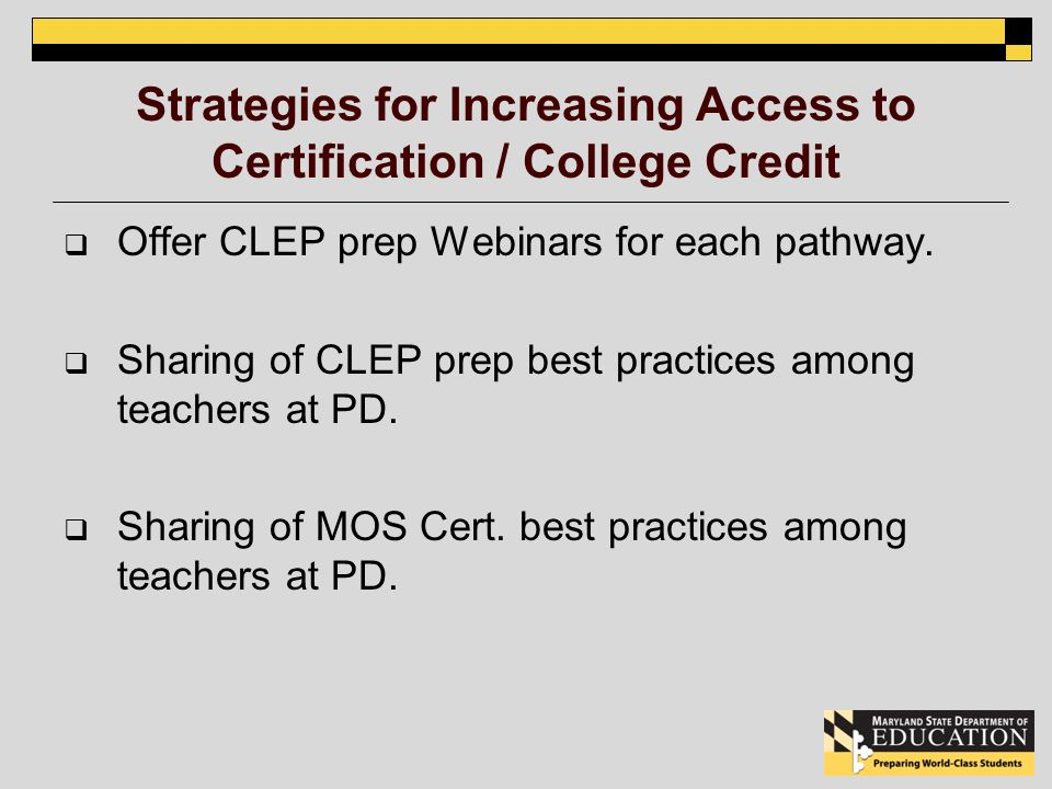 Strategies for Increasing Access to Certification / College Credit Offer CLEP prep Webinars for each pathway.