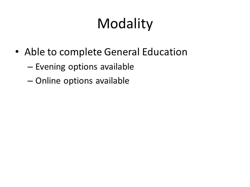 Modality Able to complete General Education – Evening options available – Online options available