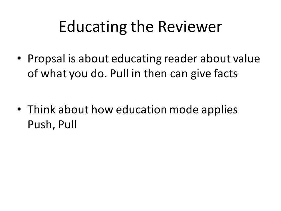 Educating the Reviewer Propsal is about educating reader about value of what you do.