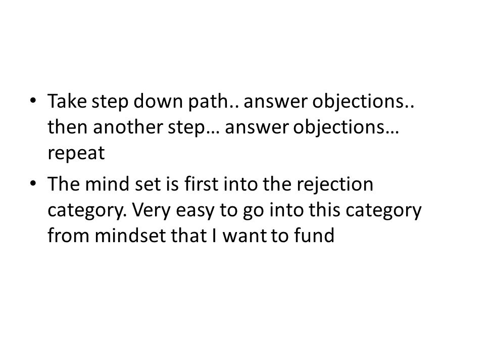 Take step down path.. answer objections..