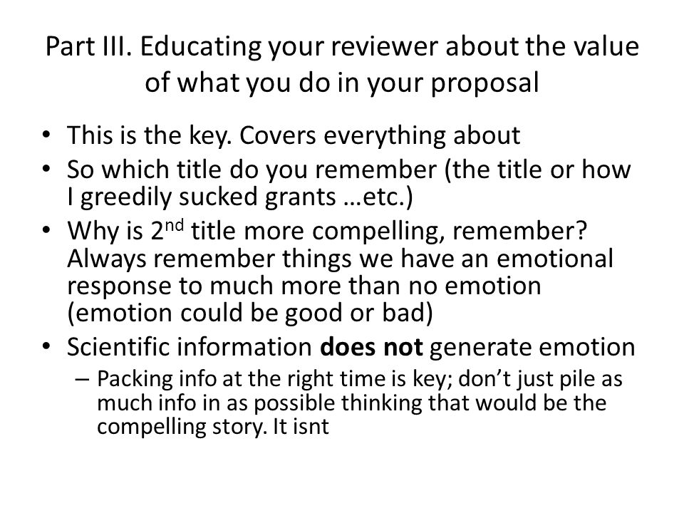 Part III. Educating your reviewer about the value of what you do in your proposal This is the key.