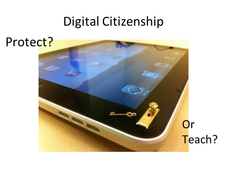 Digital Citizenship Protect? Or Teach?