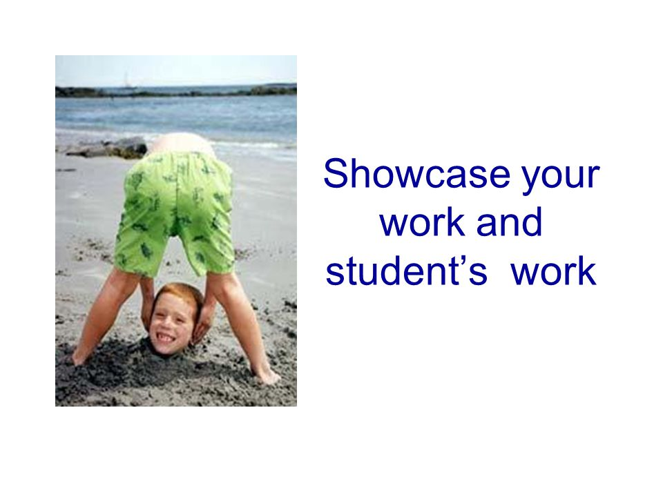 Showcase your work and students work