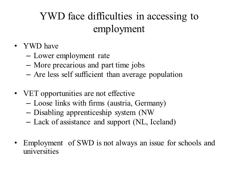 YWD face difficulties in accessing to employment YWD have – Lower employment rate – More precarious and part time jobs – Are less self sufficient than