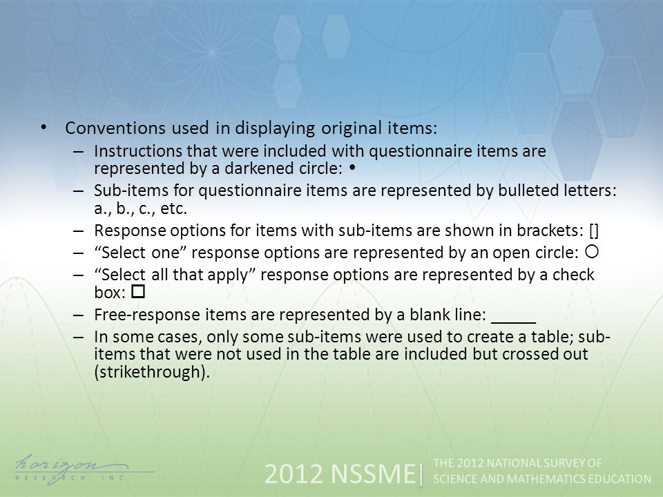 2012 NSSME THE 2012 NATIONAL SURVEY OF SCIENCE AND MATHEMATICS EDUCATION Conventions used in displaying original items: – Instructions that were included with questionnaire items are represented by a darkened circle: – Sub-items for questionnaire items are represented by bulleted letters: a., b., c., etc.