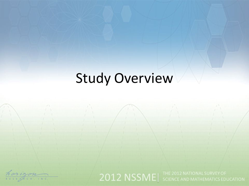 2012 NSSME THE 2012 NATIONAL SURVEY OF SCIENCE AND MATHEMATICS EDUCATION Study Overview
