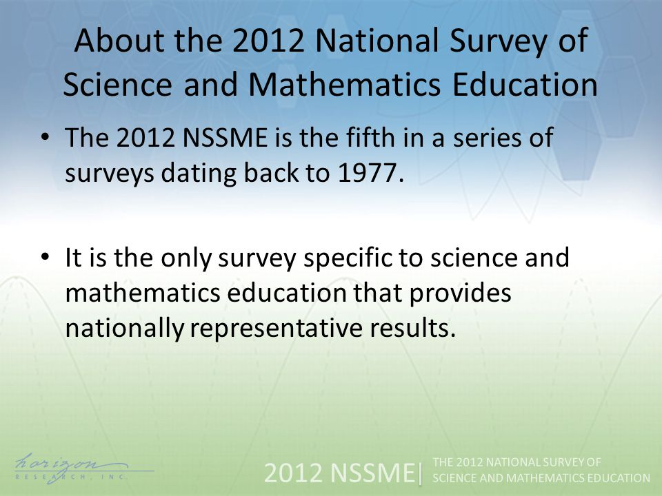 2012 NSSME THE 2012 NATIONAL SURVEY OF SCIENCE AND MATHEMATICS EDUCATION Endorsing Organizations American Association of Physics Teachers American Chemical Society, Education Division American Federation of Teachers Association of Mathematics Teacher Educators Association of State Supervisors of Mathematics Center for the Study of Mathematics Curriculum Council of State Science Supervisors National Association of Biology Teachers National Association of Elementary School Principals National Association of Secondary School Principals National Catholic Education Association National Council of Supervisors of Mathematics National Council of Teachers of Mathematics National Earth Science Teachers Association National Education Association National School Boards Association National Science Education Leadership Association National Science Teachers Association
