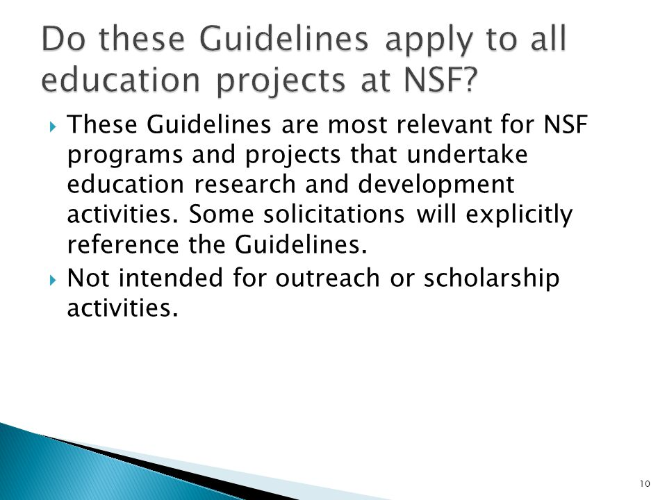 These Guidelines are most relevant for NSF programs and projects that undertake education research and development activities.