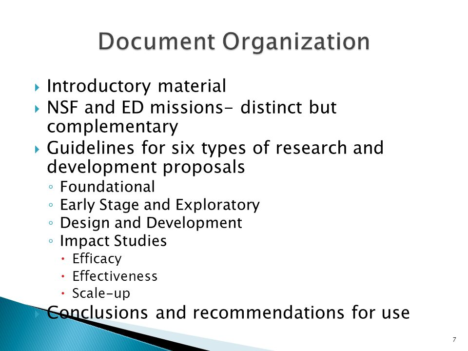 Introductory material NSF and ED missions- distinct but complementary Guidelines for six types of research and development proposals Foundational Early Stage and Exploratory Design and Development Impact Studies Efficacy Effectiveness Scale-up Conclusions and recommendations for use 7