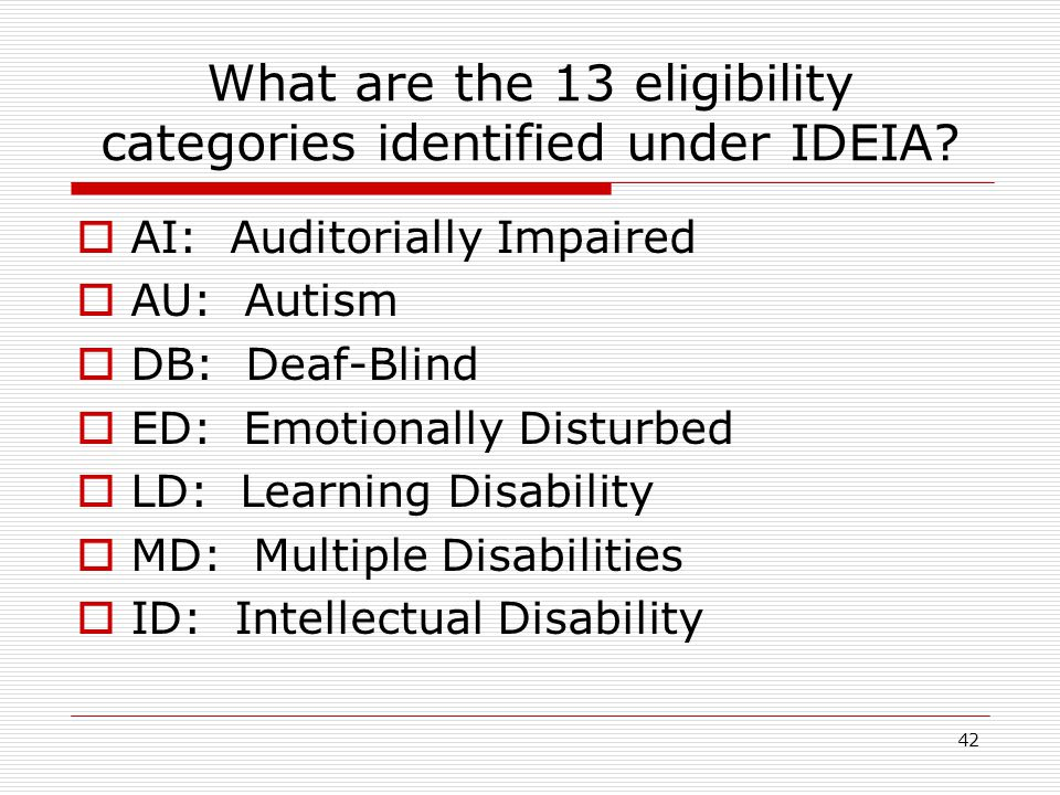 What are the 13 eligibility categories identified under IDEIA? AI: Auditorially Impaired AU: Autism DB: Deaf-Blind ED: Emotionally Disturbed LD: Learn