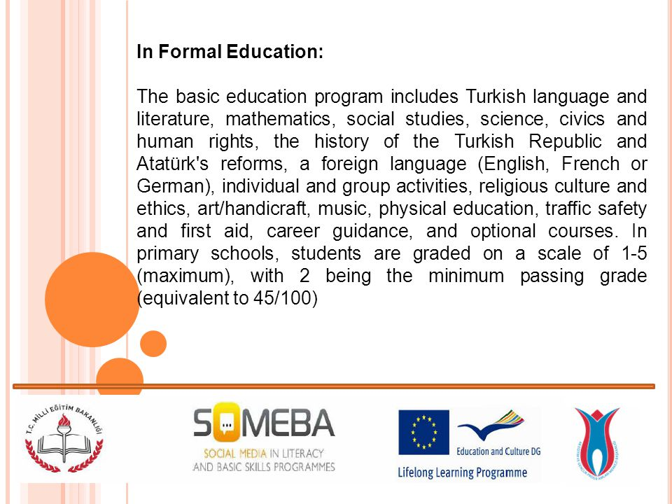 In Formal Education: The basic education program includes Turkish language and literature, mathematics, social studies, science, civics and human righ