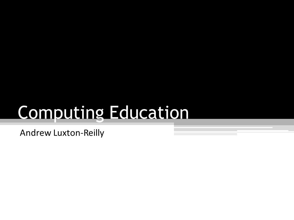 Computing Education Andrew Luxton-Reilly