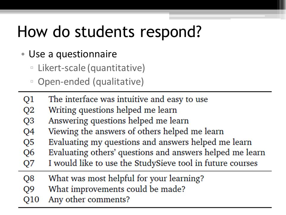 How do students respond Use a questionnaire Likert-scale (quantitative) Open-ended (qualitative)