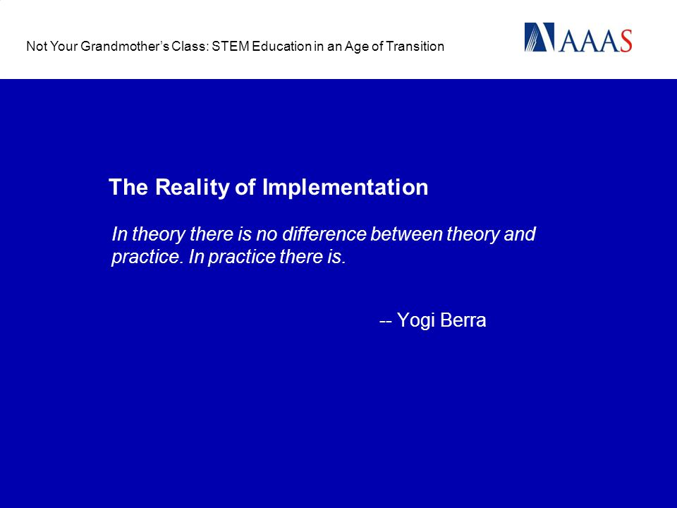 The Reality of Implementation In theory there is no difference between theory and practice.