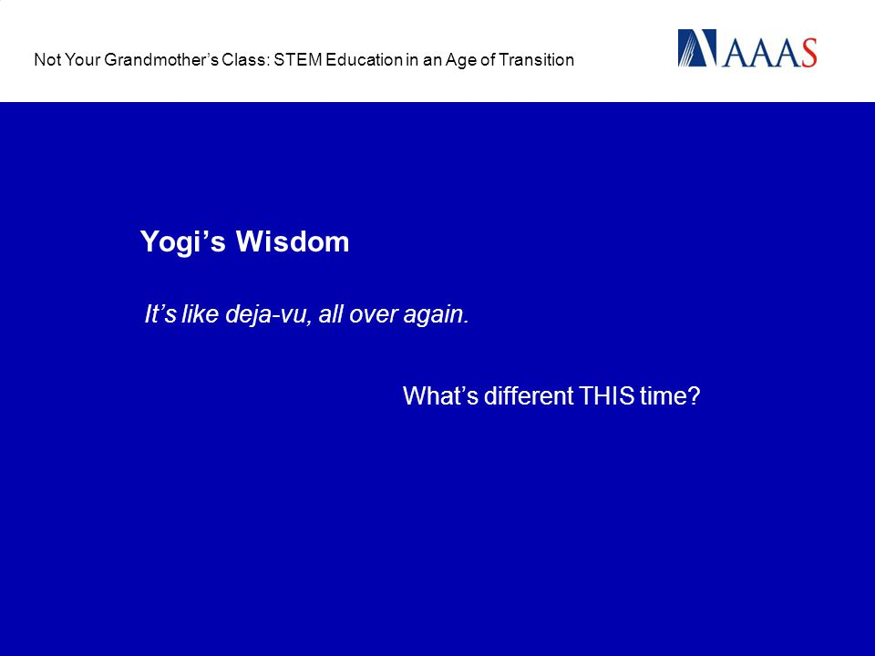 Yogis Wisdom Its like deja-vu, all over again. Whats different THIS time.