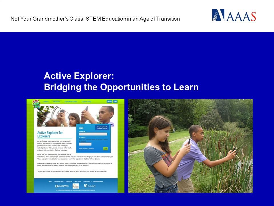 Active Explorer: Bridging the Opportunities to Learn Not Your Grandmothers Class: STEM Education in an Age of Transition