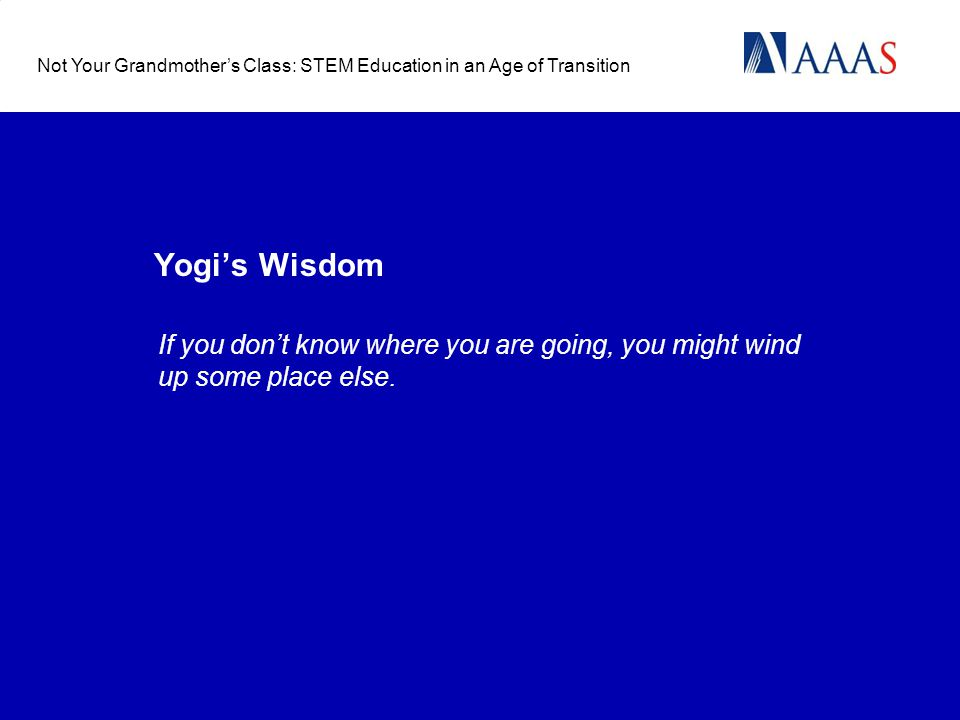 Yogis Wisdom If you dont know where you are going, you might wind up some place else.