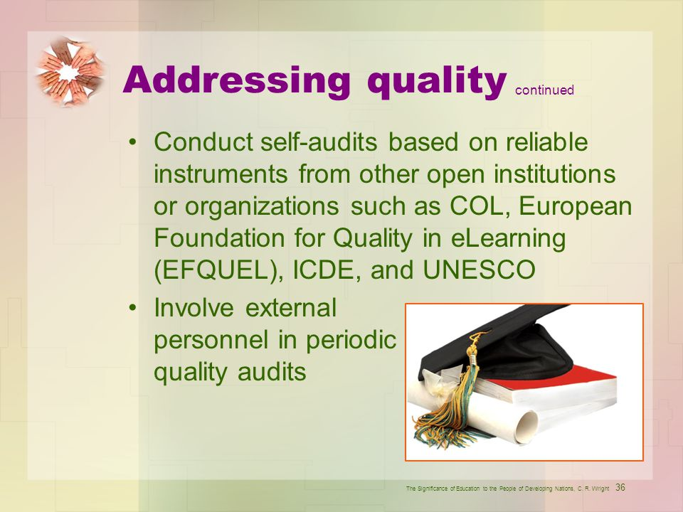 Addressing quality Conduct self-audits based on reliable instruments from other open institutions or organizations such as COL, European Foundation fo