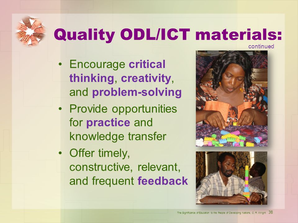 Quality ODL/ICT materials: Encourage critical thinking, creativity, and problem-solving Provide opportunities for practice and knowledge transfer Offe