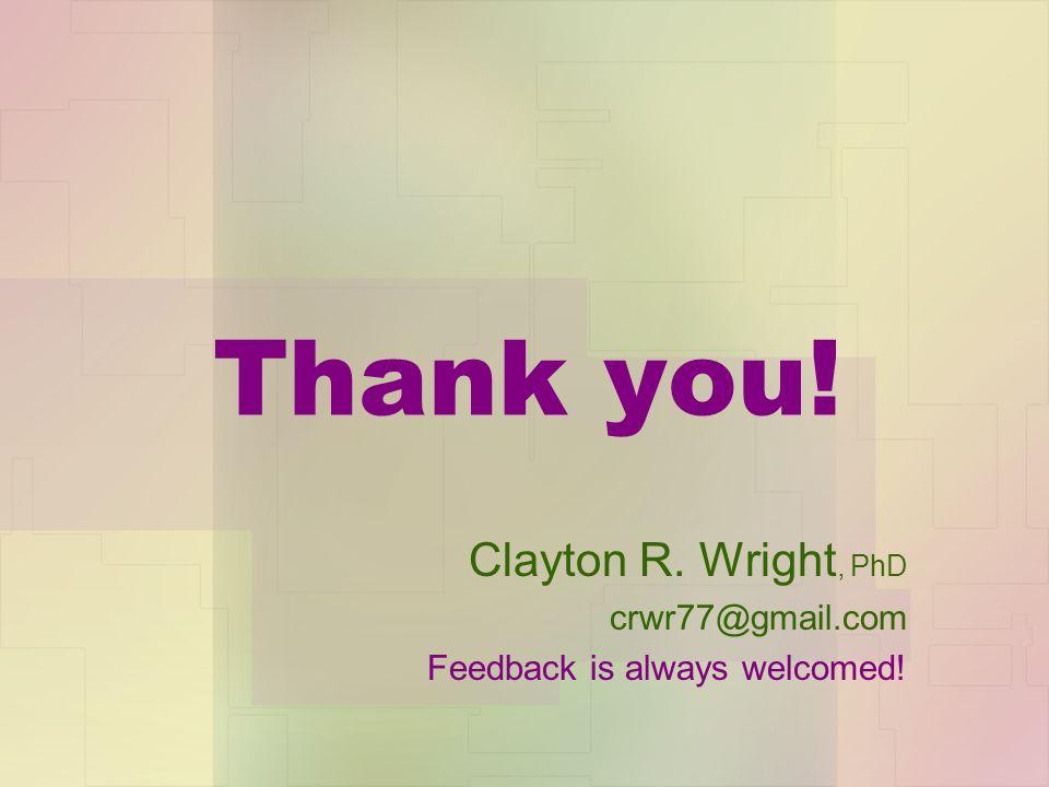 Thank you! Clayton R. Wright, PhD crwr77@gmail.com Feedback is always welcomed!