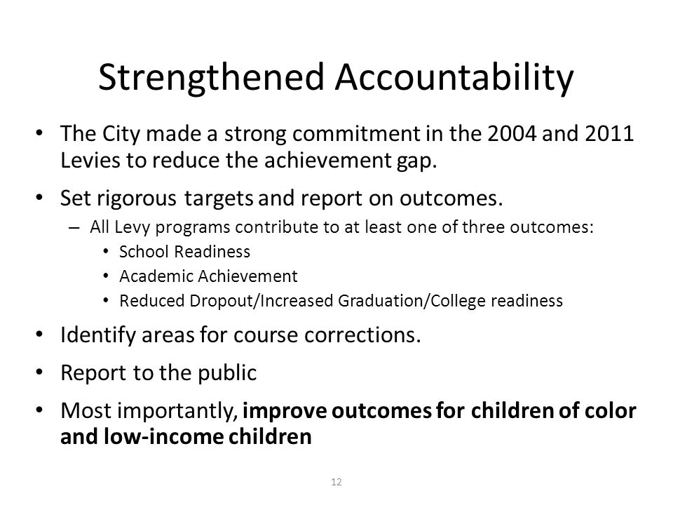 12 Strengthened Accountability The City made a strong commitment in the 2004 and 2011 Levies to reduce the achievement gap.