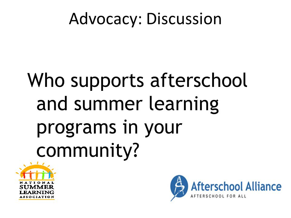 Advocacy: Discussion Who supports afterschool and summer learning programs in your community