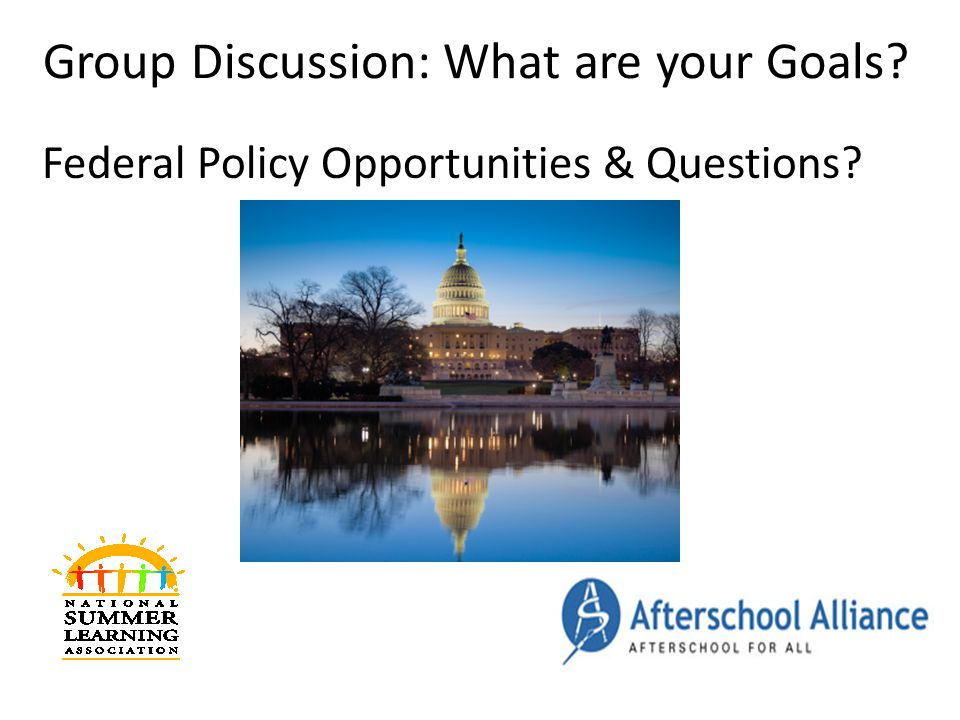Group Discussion: What are your Goals Federal Policy Opportunities & Questions