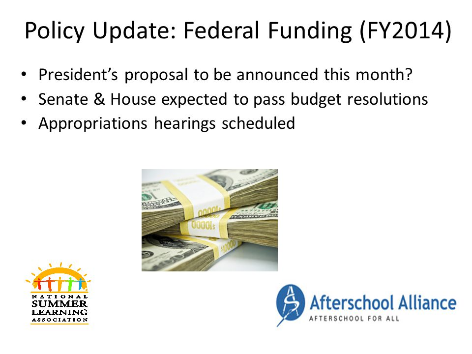 Policy Update: Federal Funding (FY2014) Presidents proposal to be announced this month.