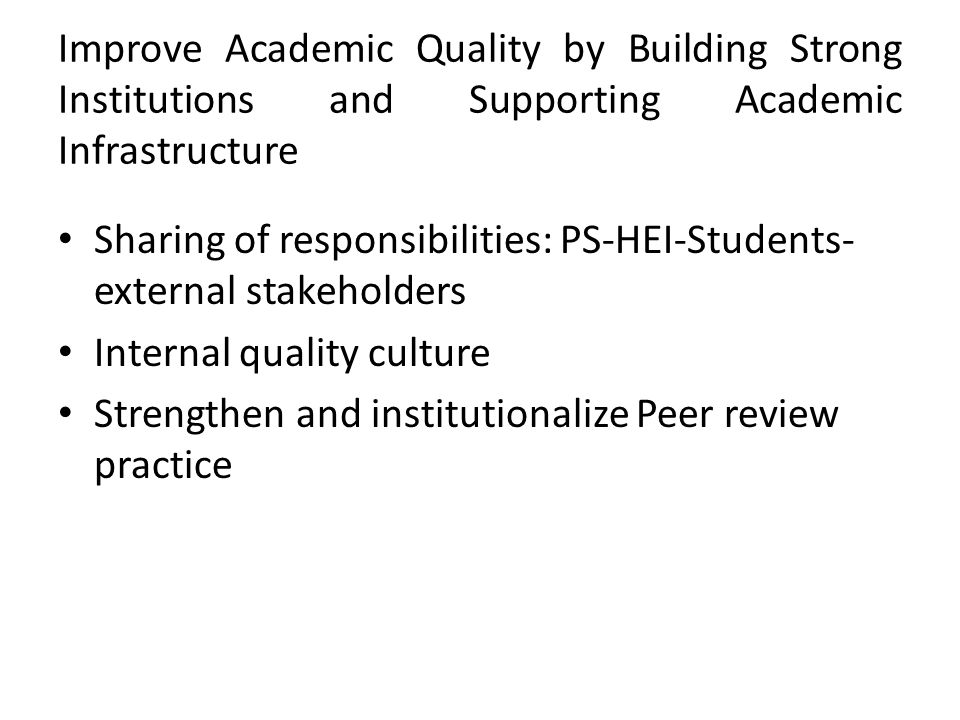 Improve Academic Quality by Building Strong Institutions and Supporting Academic Infrastructure Sharing of responsibilities: PS-HEI-Students- external