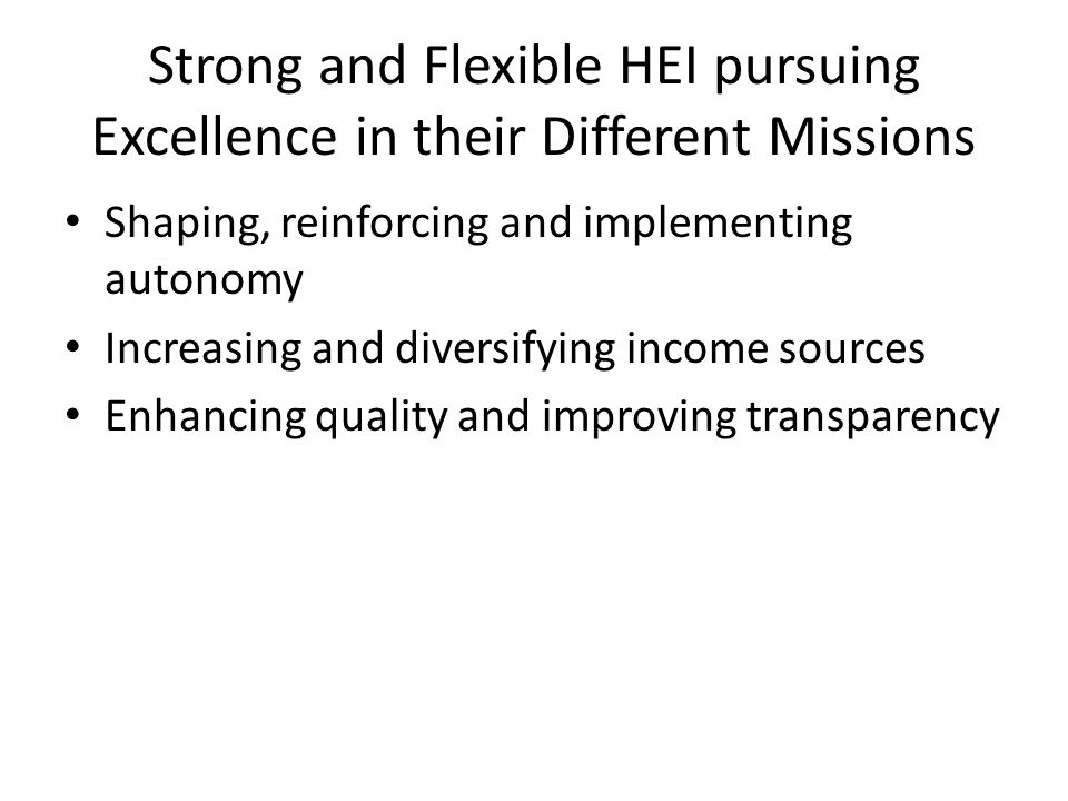 Strong and Flexible HEI pursuing Excellence in their Different Missions Shaping, reinforcing and implementing autonomy Increasing and diversifying inc