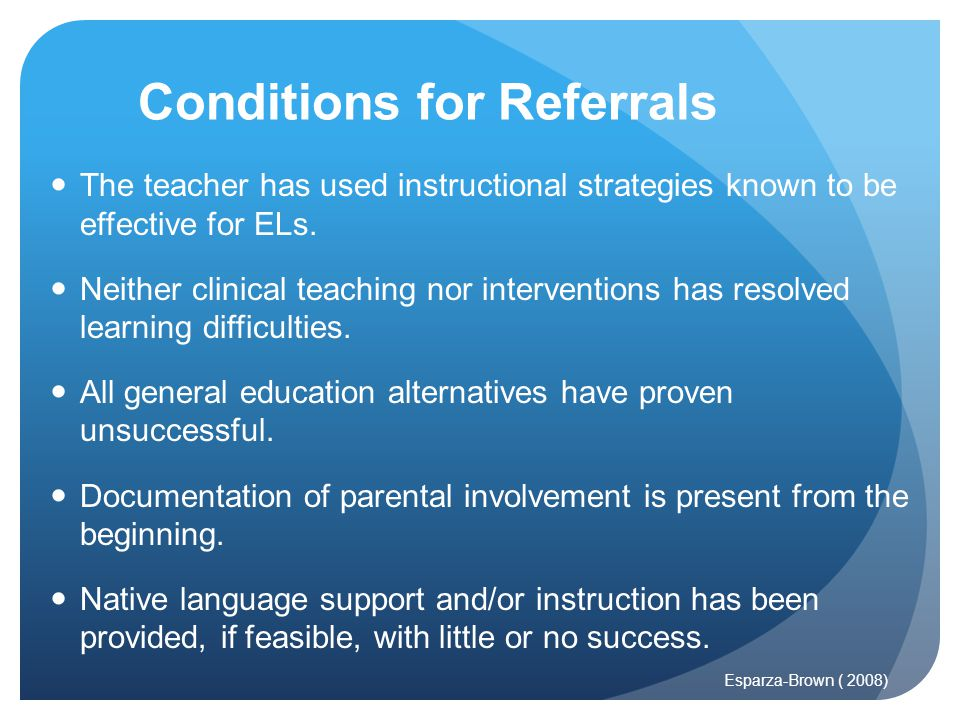 Conditions for Referrals The teacher has used instructional strategies known to be effective for ELs.