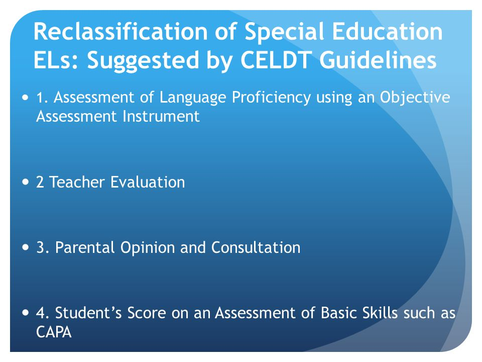 Reclassification of Special Education ELs: Suggested by CELDT Guidelines 1.