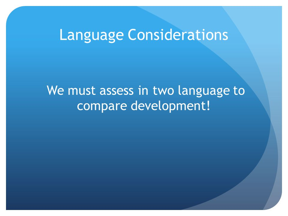 Language Considerations We must assess in two language to compare development!
