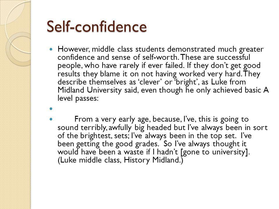 Self-confidence However, middle class students demonstrated much greater confidence and sense of self-worth. These are successful people, who have rar