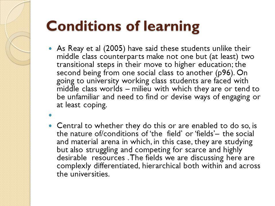 Conditions of learning Conditions of learning As Reay et al (2005) have said these students unlike their middle class counterparts make not one but (a
