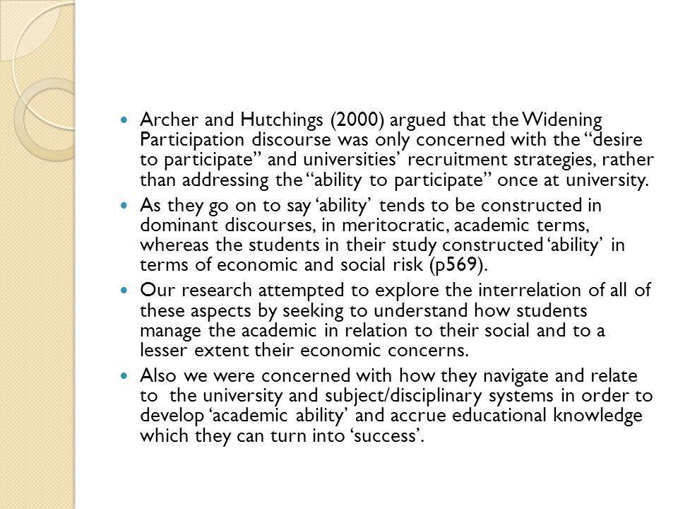 Archer and Hutchings (2000) argued that the Widening Participation discourse was only concerned with the desire to participate and universities recrui
