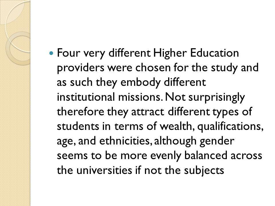 Four very different Higher Education providers were chosen for the study and as such they embody different institutional missions. Not surprisingly th
