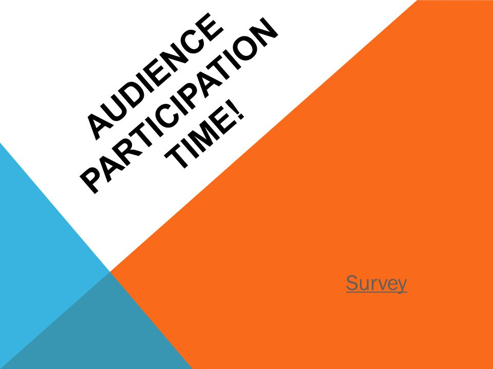 AUDIENCE PARTICIPATION TIME! http://www.polleverywhere.com/ Survey