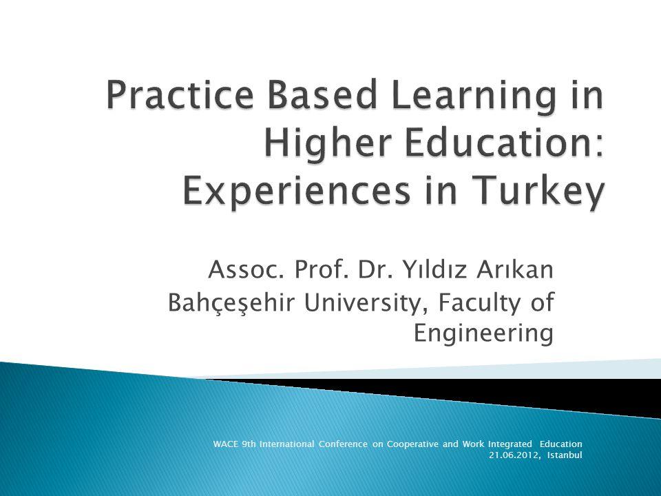 Assoc. Prof. Dr. Yıldız Arıkan Bahçeşehir University, Faculty of Engineering WACE 9th International Conference on Cooperative and Work Integrated Educ