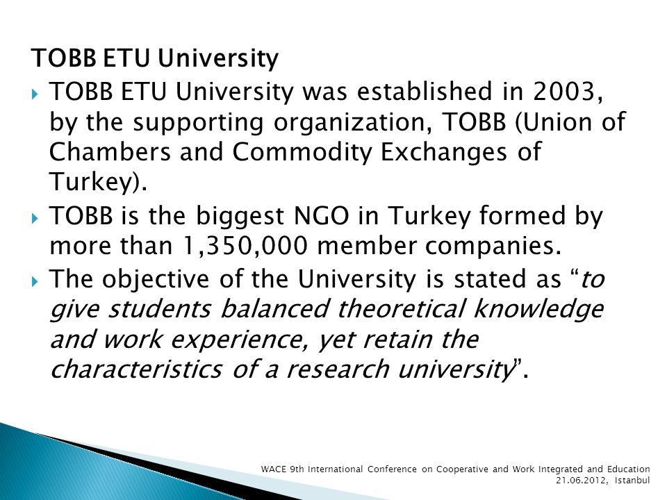 TOBB ETU University TOBB ETU University was established in 2003, by the supporting organization, TOBB (Union of Chambers and Commodity Exchanges of Turkey).