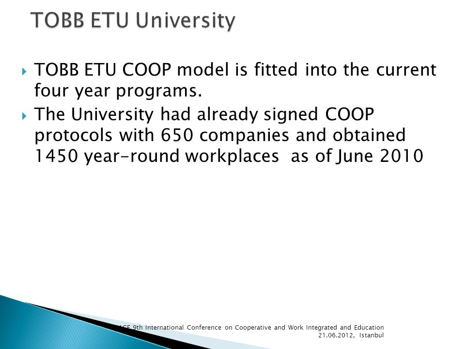 TOBB ETU COOP model is fitted into the current four year programs. The University had already signed COOP protocols with 650 companies and obtained 14
