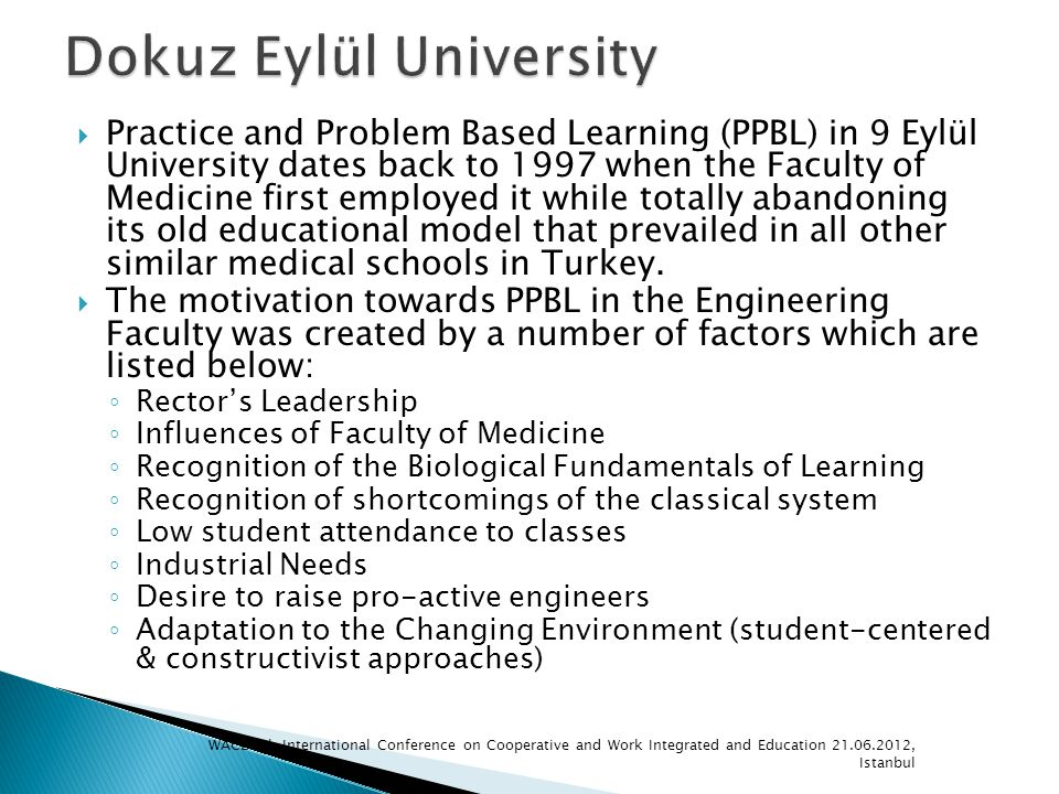 Practice and Problem Based Learning (PPBL) in 9 Eylül University dates back to 1997 when the Faculty of Medicine first employed it while totally aband