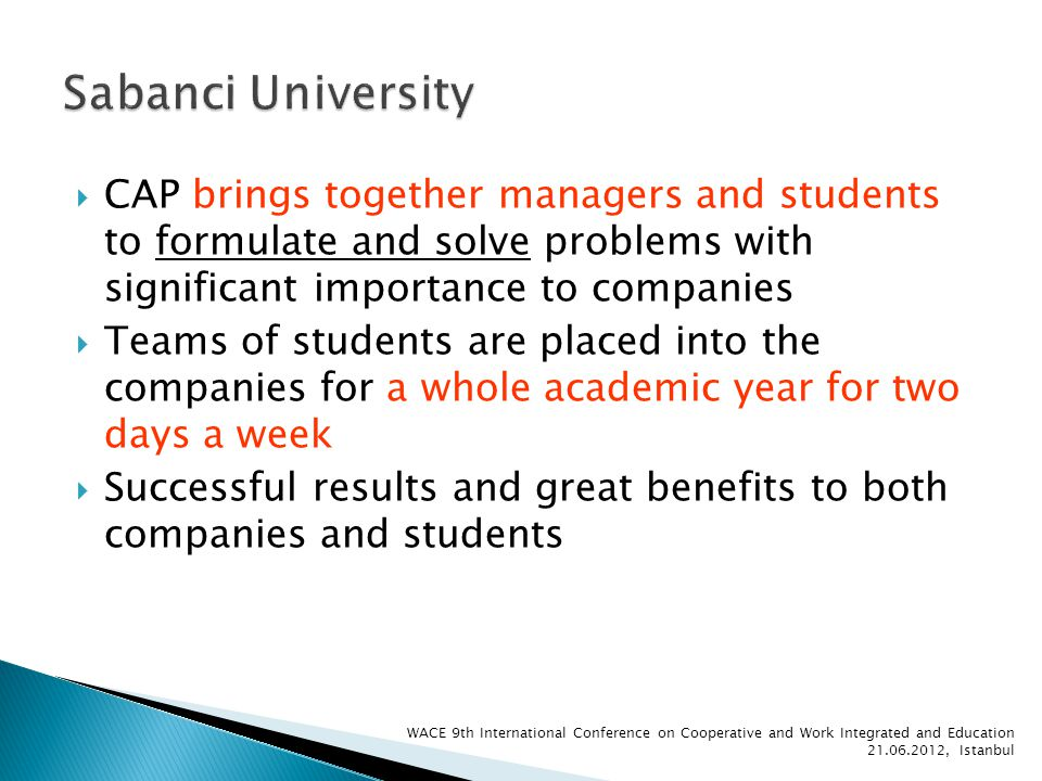 CAP brings together managers and students to formulate and solve problems with significant importance to companies Teams of students are placed into t