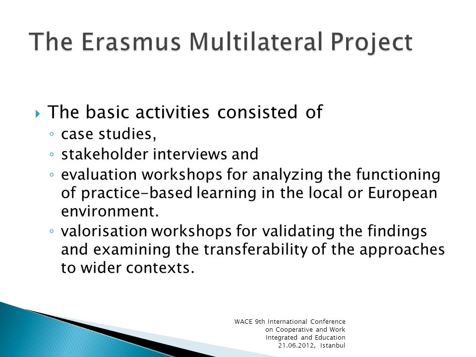 The basic activities consisted of case studies, stakeholder interviews and evaluation workshops for analyzing the functioning of practice-based learning in the local or European environment.