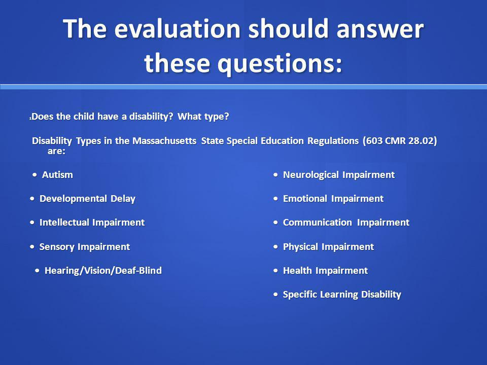 The evaluation should answer these questions: 1 Does the child have a disability.