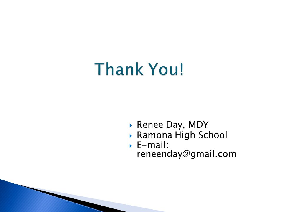 Thank You! Renee Day, MDY Ramona High School E-mail: reneenday@gmail.com