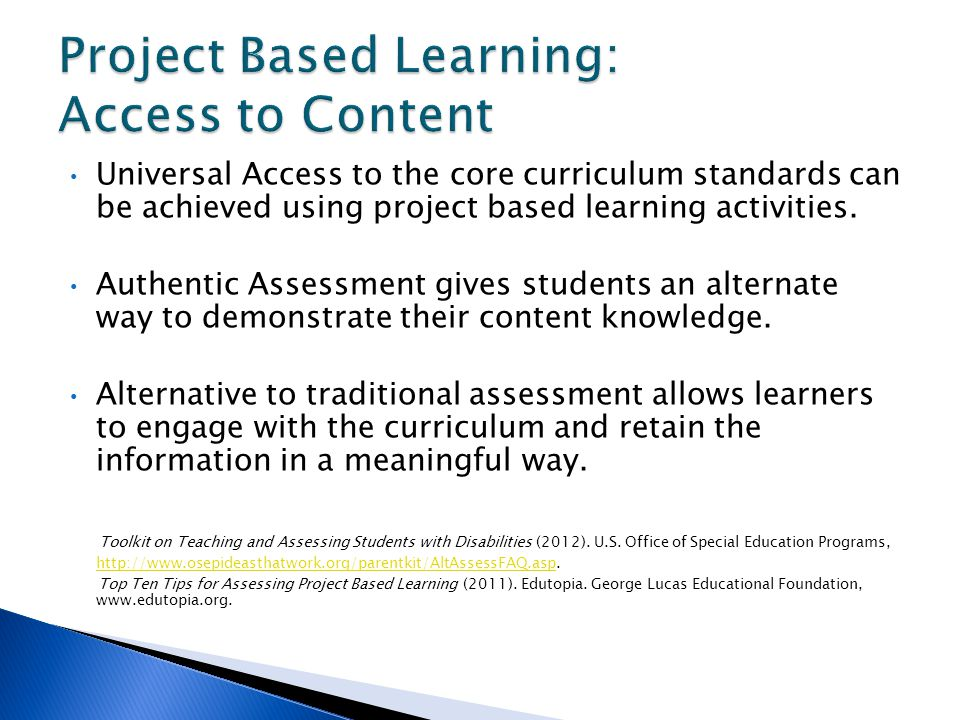 Universal Access to the core curriculum standards can be achieved using project based learning activities.